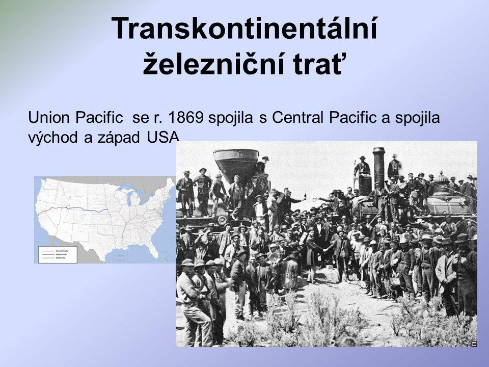 Transkontinentální železniční trať Union Pacific se r. 1869 spojila s Central Pacific a spojila východ a západ USA.