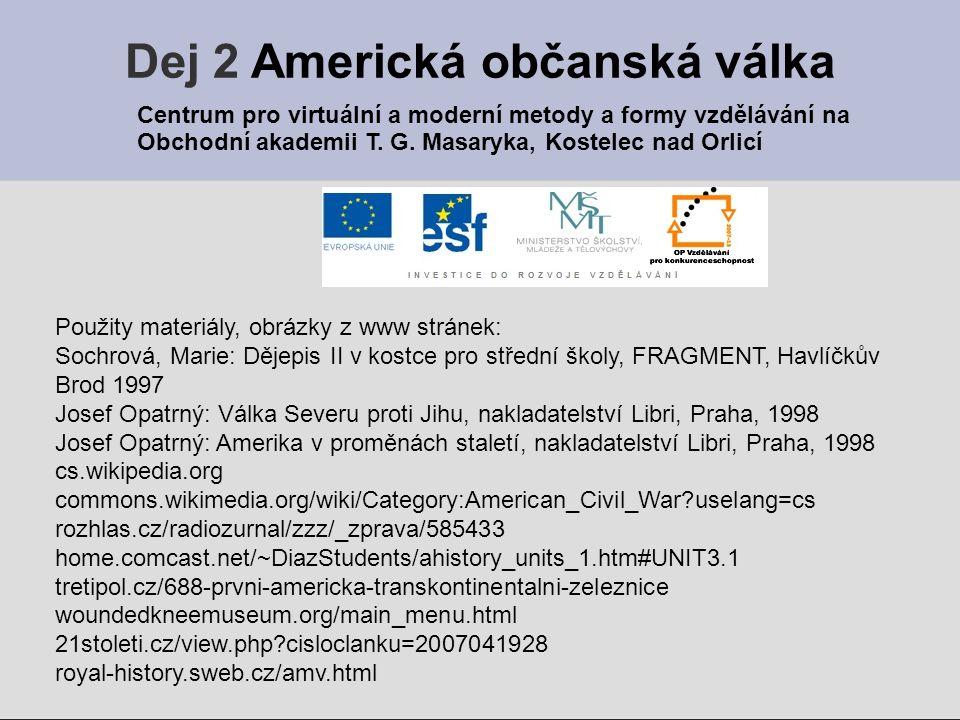 Dej 2 Americká občanská válka Použity materiály, obrázky z www stránek: Sochrová, Marie: Dějepis II v kostce pro střední školy, FRAGMENT, Havlíčkův Br