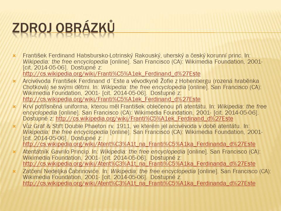  František Ferdinand Habsbursko-Lotrinský Rakouský, uherský a český korunní princ. In: Wikipedia: the free encyclopedia [online]. San Francisco (CA):