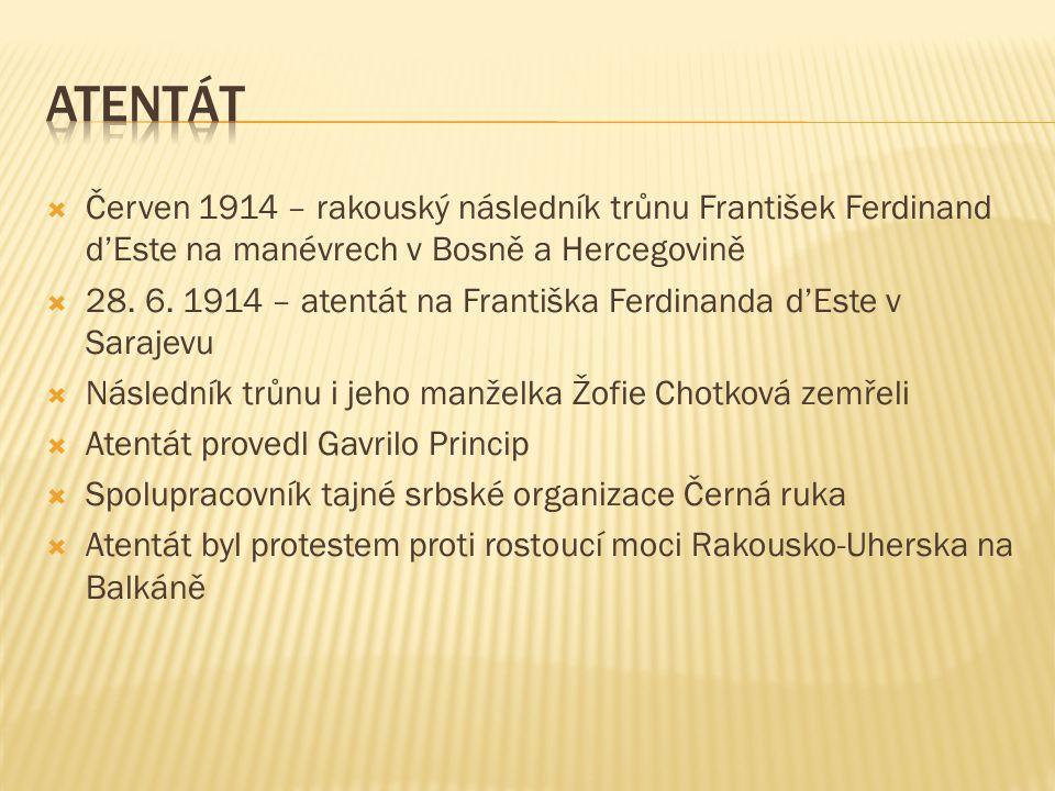  Červen 1914 – rakouský následník trůnu František Ferdinand d'Este na manévrech v Bosně a Hercegovině  28. 6. 1914 – atentát na Františka Ferdinanda