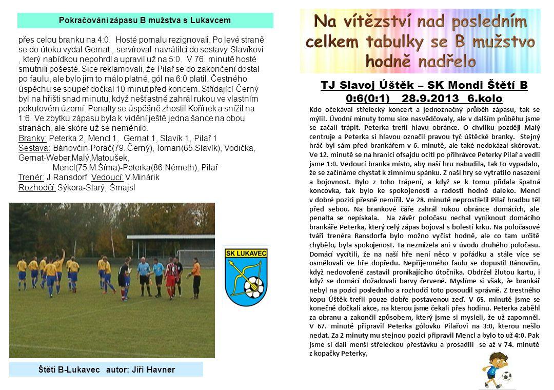 Pokračování zápasu B mužstva s Lukavcem přes celou branku na 4:0.
