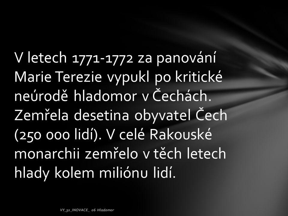 V letech 1771-1772 za panování Marie Terezie vypukl po kritické neúrodě hladomor v Čechách. Zemřela desetina obyvatel Čech (250 000 lidí). V celé Rako