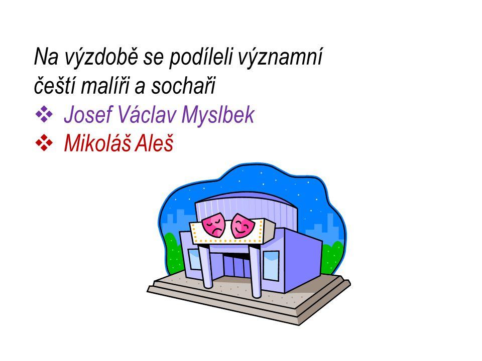 Na výzdobě se podíleli významní čeští malíři a sochaři  Josef Václav Myslbek  Mikoláš Aleš