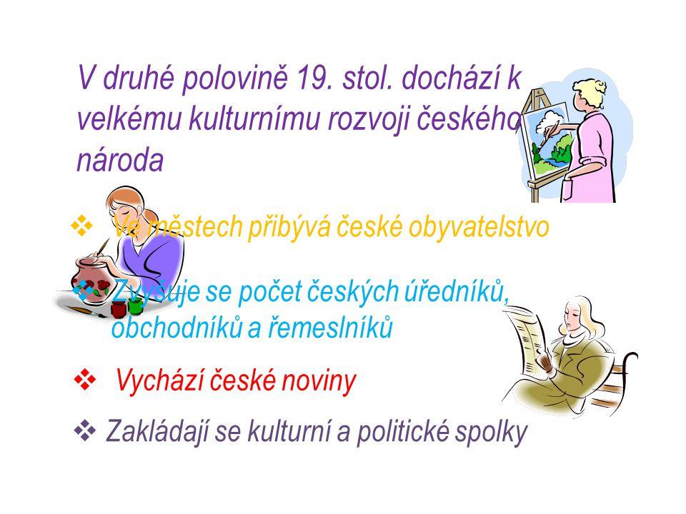 V druhé polovině 19. stol. dochází k velkému kulturnímu rozvoji českého národa  Ve městech přibývá české obyvatelstvo  Zvyšuje se počet českých úřed