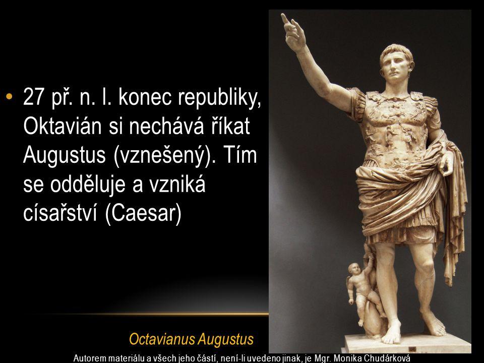 27 př.n. l. konec republiky, Oktavián si nechává říkat Augustus (vznešený).