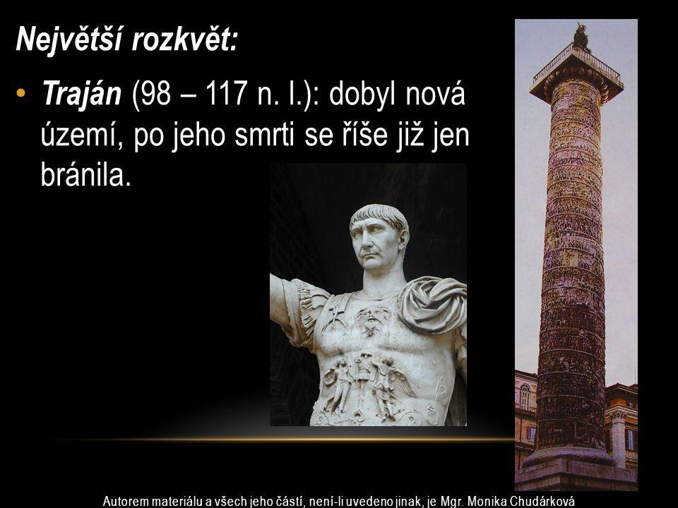 Největší rozkvět: Traján (98 – 117 n.l.): dobyl nová území, po jeho smrti se říše již jen bránila.