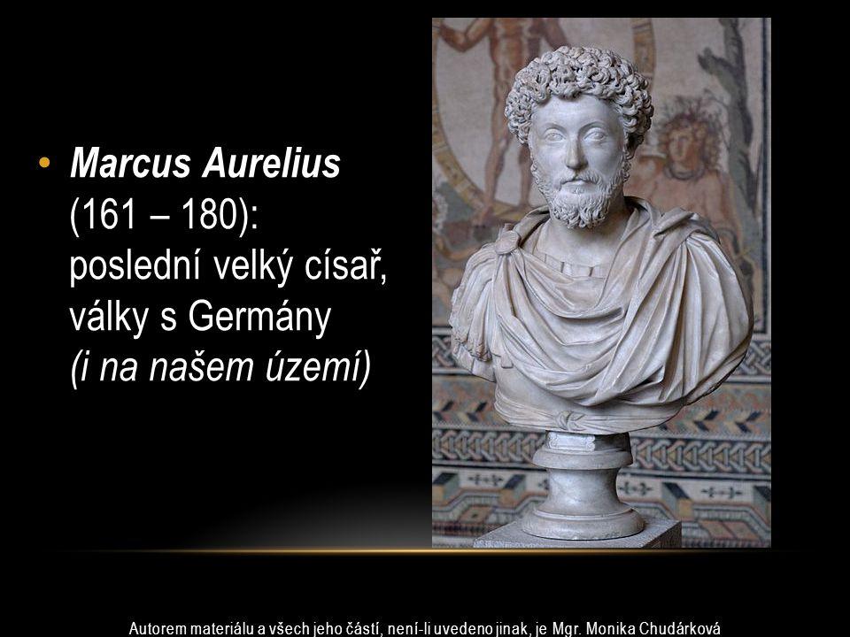 Marcus Aurelius (161 – 180): poslední velký císař, války s Germány (i na našem území) Autorem materiálu a všech jeho částí, není-li uvedeno jinak, je Mgr.