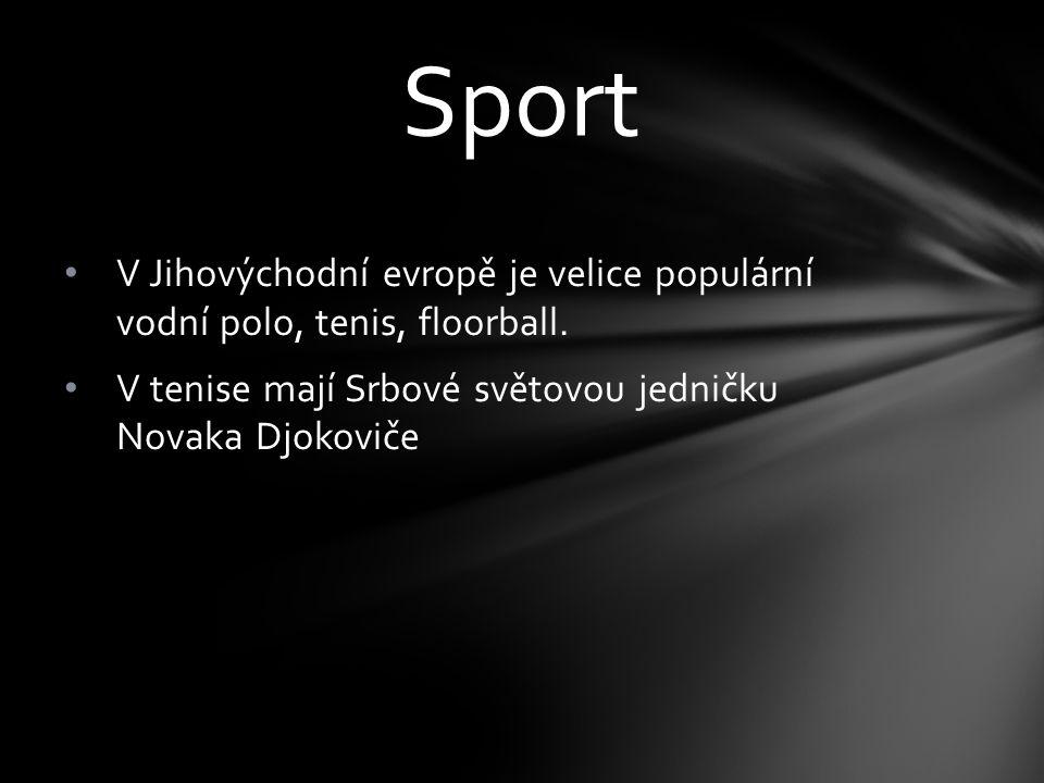 V Jihovýchodní evropě je velice populární vodní polo, tenis, floorball. V tenise mají Srbové světovou jedničku Novaka Djokoviče Sport