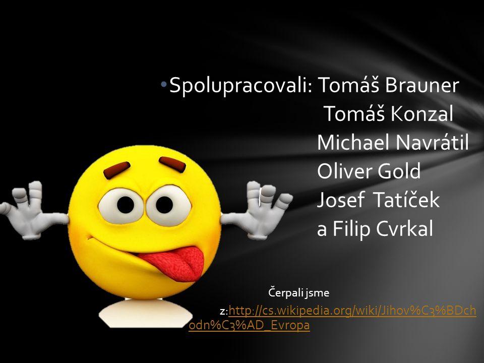 Spolupracovali: Tomáš Brauner Tomáš Konzal Michael Navrátil Oliver Gold Josef Tatíček a Filip Cvrkal Čerpali jsme z: http://cs.wikipedia.org/wiki/Jiho
