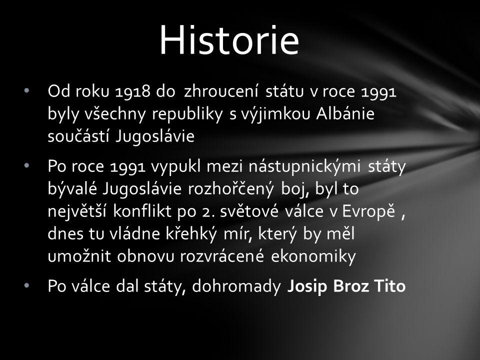 Od roku 1918 do zhroucení státu v roce 1991 byly všechny republiky s výjimkou Albánie součástí Jugoslávie Po roce 1991 vypukl mezi nástupnickými státy