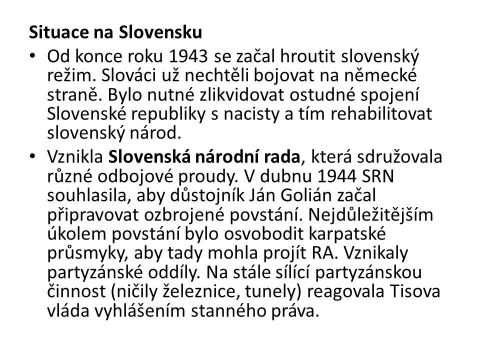 Situace na Slovensku Od konce roku 1943 se začal hroutit slovenský režim. Slováci už nechtěli bojovat na německé straně. Bylo nutné zlikvidovat ostudn