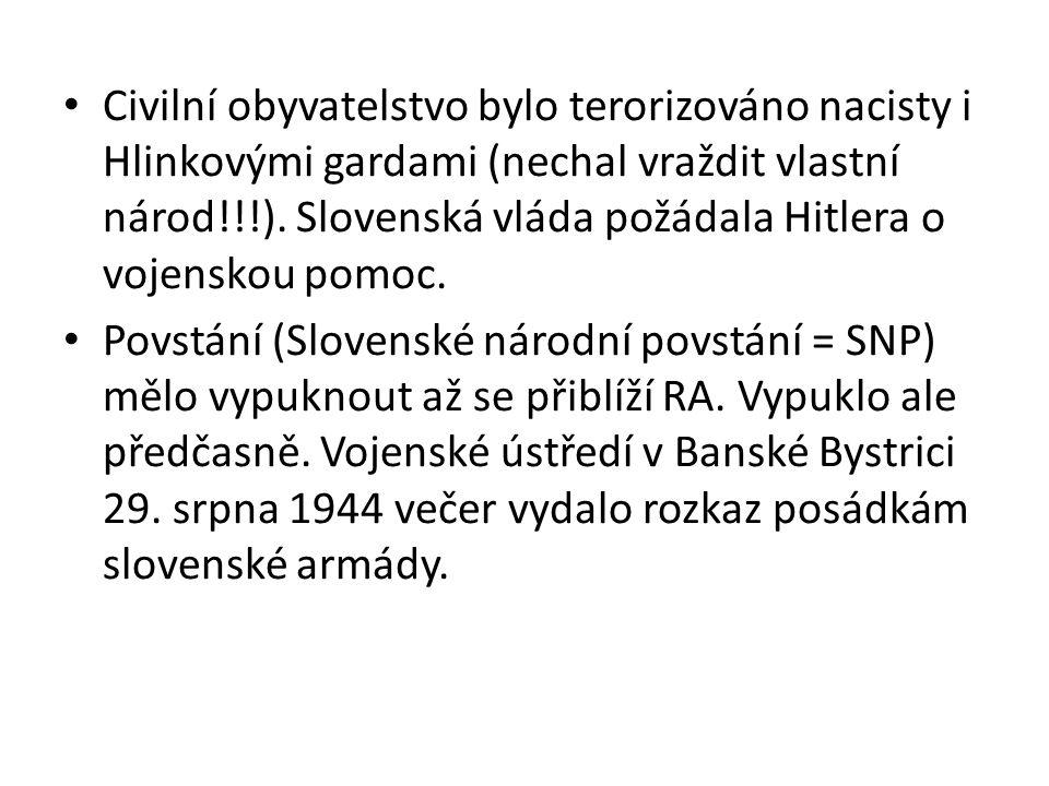 Civilní obyvatelstvo bylo terorizováno nacisty i Hlinkovými gardami (nechal vraždit vlastní národ!!!). Slovenská vláda požádala Hitlera o vojenskou po