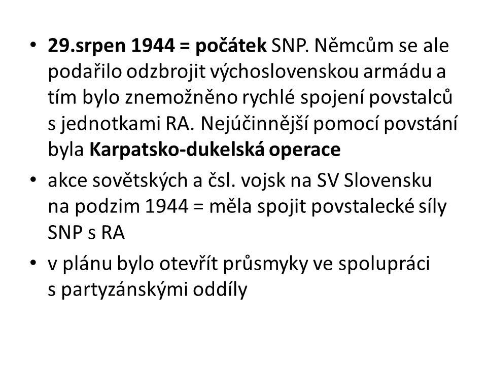 29.srpen 1944 = počátek SNP. Němcům se ale podařilo odzbrojit výchoslovenskou armádu a tím bylo znemožněno rychlé spojení povstalců s jednotkami RA. N