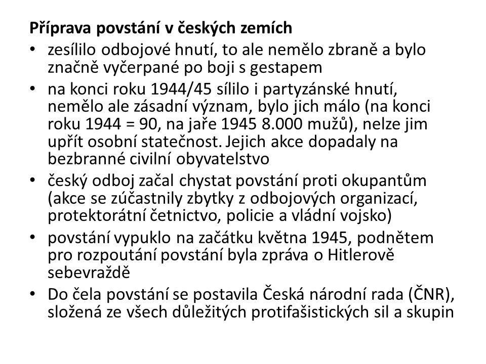 Příprava povstání v českých zemích zesílilo odbojové hnutí, to ale nemělo zbraně a bylo značně vyčerpané po boji s gestapem na konci roku 1944/45 síli