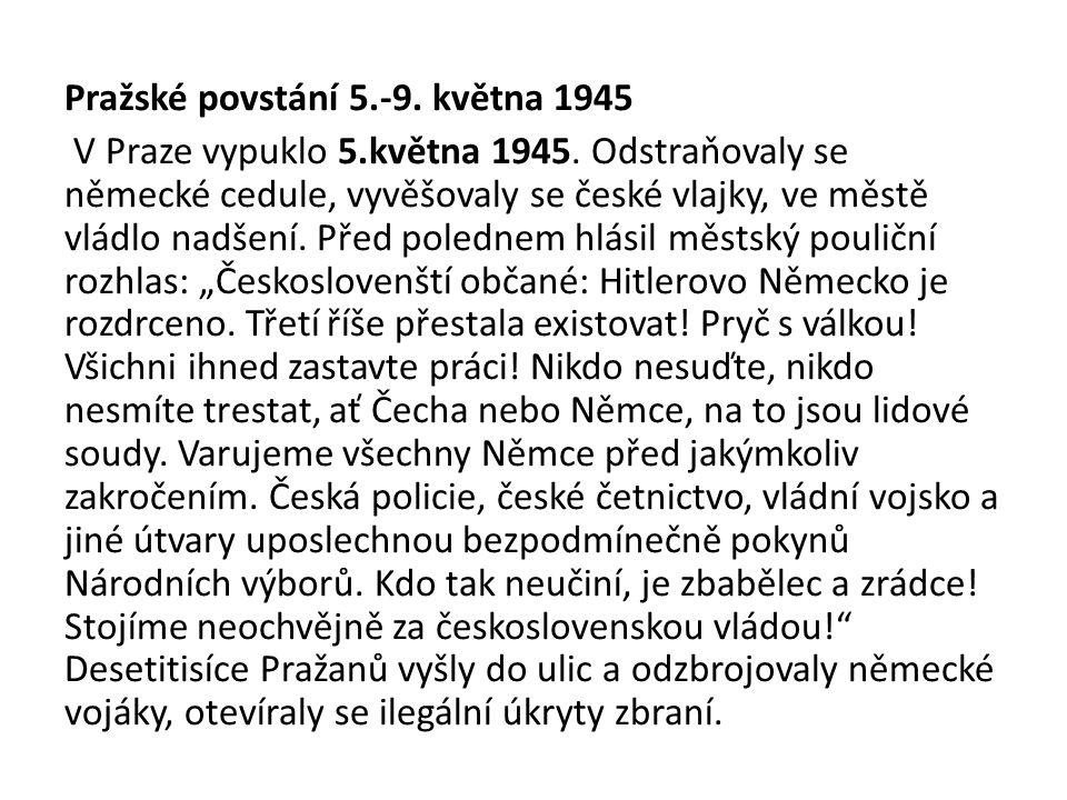 Pražské povstání 5.-9. května 1945 V Praze vypuklo 5.května 1945. Odstraňovaly se německé cedule, vyvěšovaly se české vlajky, ve městě vládlo nadšení.