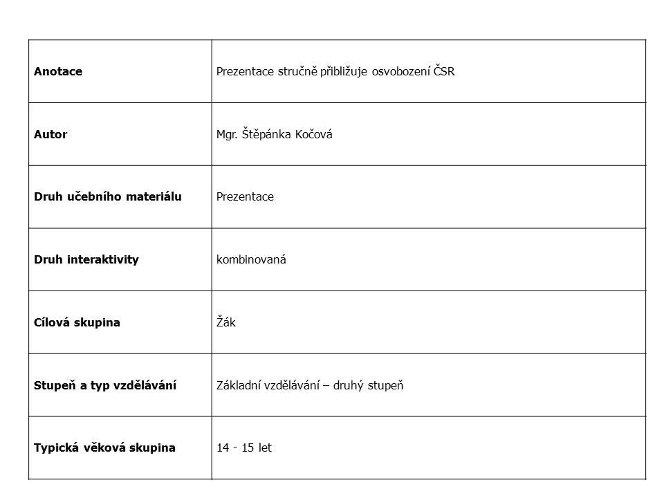 AnotacePrezentace stručně přibližuje osvobození ČSR AutorMgr. Štěpánka Kočová Druh učebního materiáluPrezentace Druh interaktivitykombinovaná Cílová s