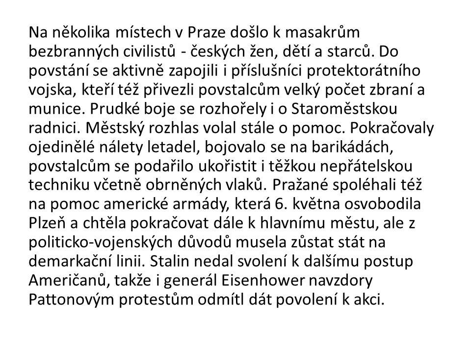 Na několika místech v Praze došlo k masakrům bezbranných civilistů - českých žen, dětí a starců. Do povstání se aktivně zapojili i příslušníci protekt
