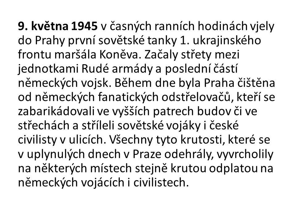 9. května 1945 v časných ranních hodinách vjely do Prahy první sovětské tanky 1. ukrajinského frontu maršála Koněva. Začaly střety mezi jednotkami Rud