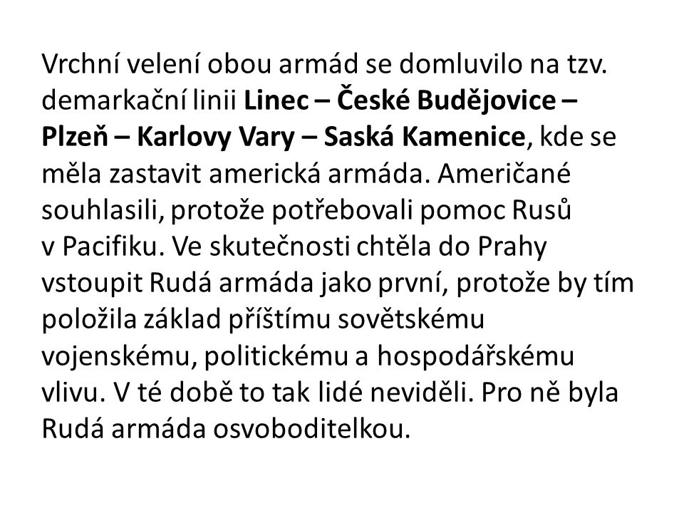 Vrchní velení obou armád se domluvilo na tzv. demarkační linii Linec – České Budějovice – Plzeň – Karlovy Vary – Saská Kamenice, kde se měla zastavit