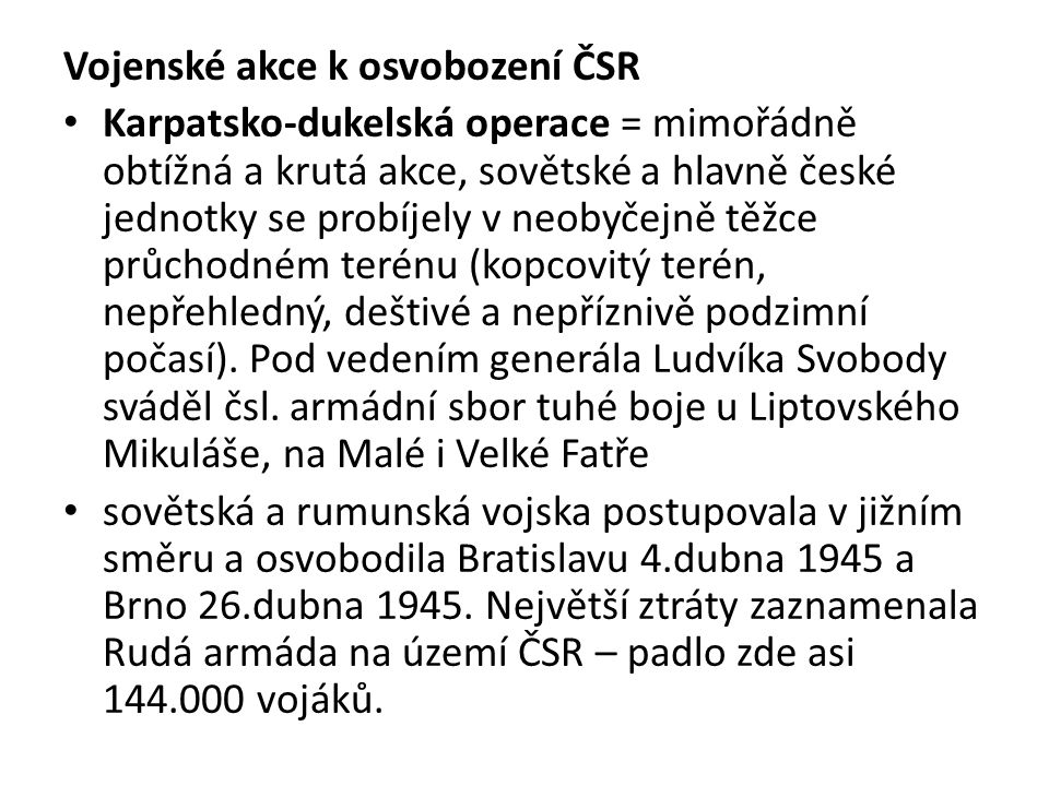 Vojenské akce k osvobození ČSR Karpatsko-dukelská operace = mimořádně obtížná a krutá akce, sovětské a hlavně české jednotky se probíjely v neobyčejně