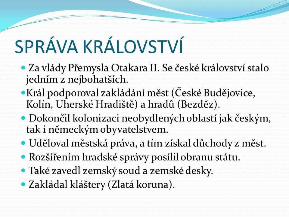 SPRÁVA KRÁLOVSTVÍ Za vlády Přemysla Otakara II. Se české království stalo jedním z nejbohatších.
