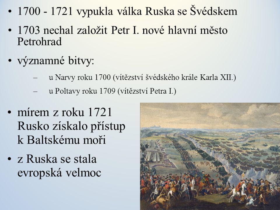 1700 - 1721 vypukla válka Ruska se Švédskem 1703 nechal založit Petr I.