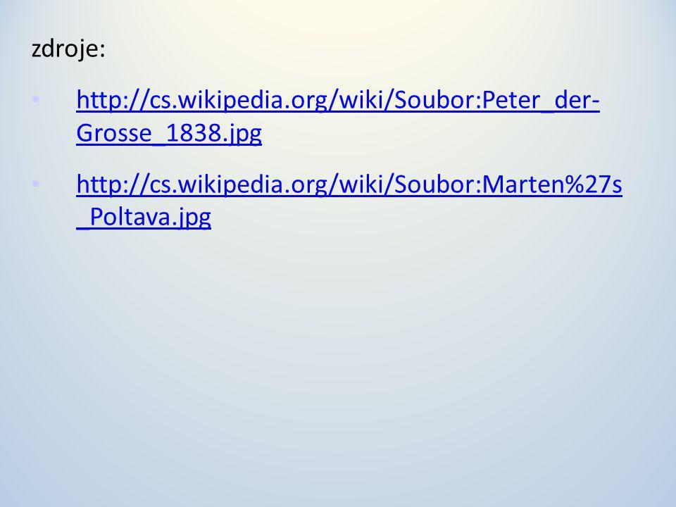 zdroje: http://cs.wikipedia.org/wiki/Soubor:Peter_der- Grosse_1838.jpg http://cs.wikipedia.org/wiki/Soubor:Peter_der- Grosse_1838.jpg http://cs.wikipedia.org/wiki/Soubor:Marten%27s _Poltava.jpg http://cs.wikipedia.org/wiki/Soubor:Marten%27s _Poltava.jpg