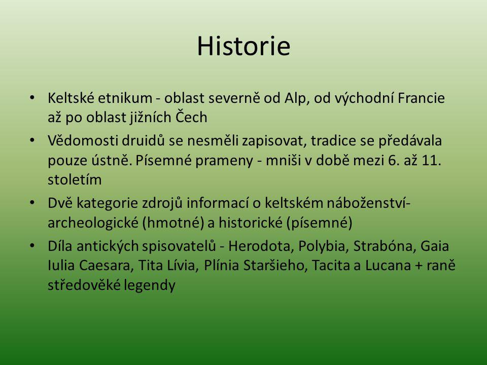 Historie Keltské etnikum - oblast severně od Alp, od východní Francie až po oblast jižních Čech Vědomosti druidů se nesměli zapisovat, tradice se před