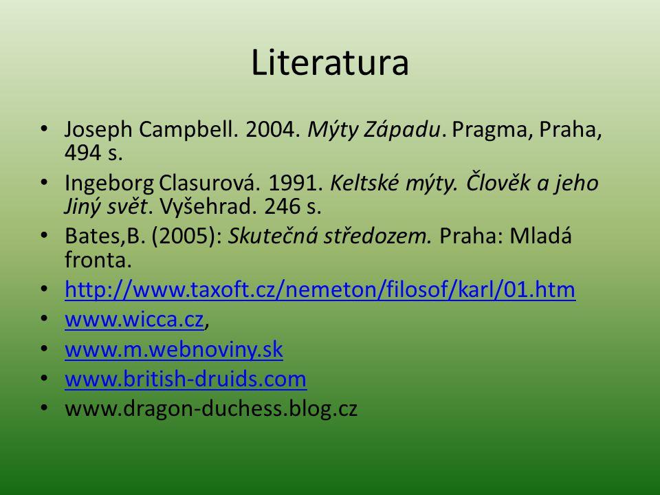 Literatura Joseph Campbell. 2004. Mýty Západu. Pragma, Praha, 494 s. Ingeborg Clasurová. 1991. Keltské mýty. Člověk a jeho Jiný svět. Vyšehrad. 246 s.