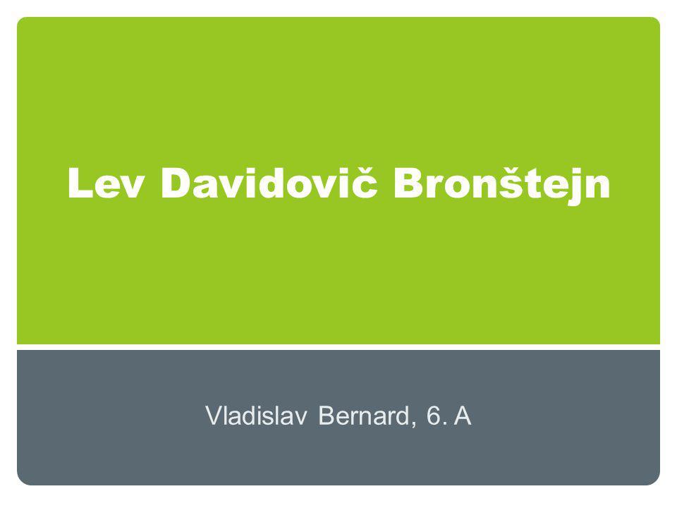 Lev Davidovič Bronštejn Vladislav Bernard, 6. A