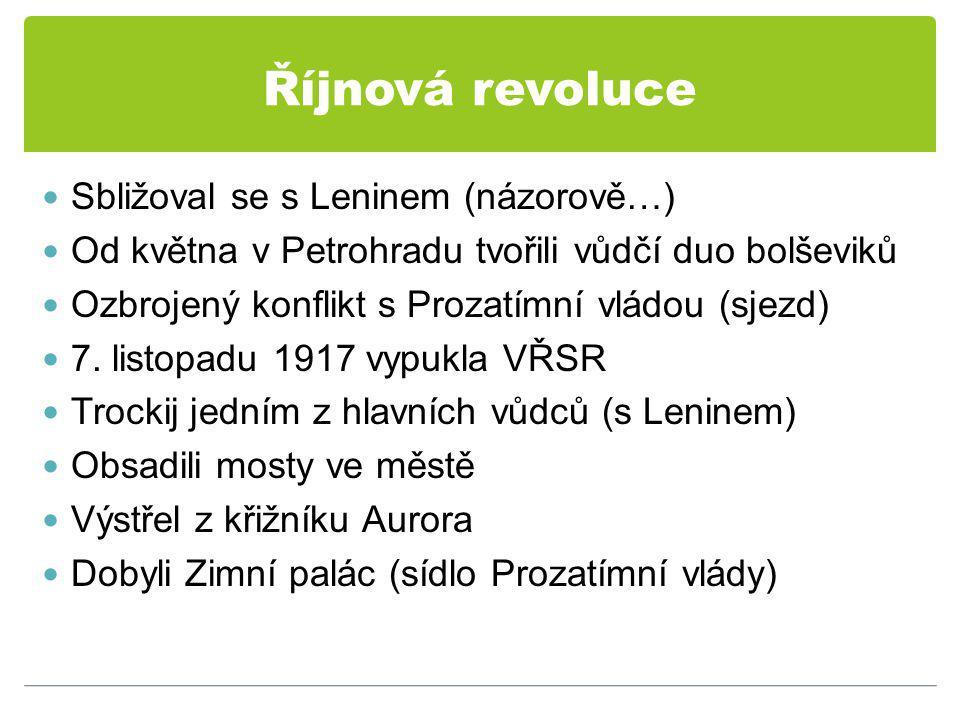 Říjnová revoluce Sbližoval se s Leninem (názorově…) Od května v Petrohradu tvořili vůdčí duo bolševiků Ozbrojený konflikt s Prozatímní vládou (sjezd) 7.