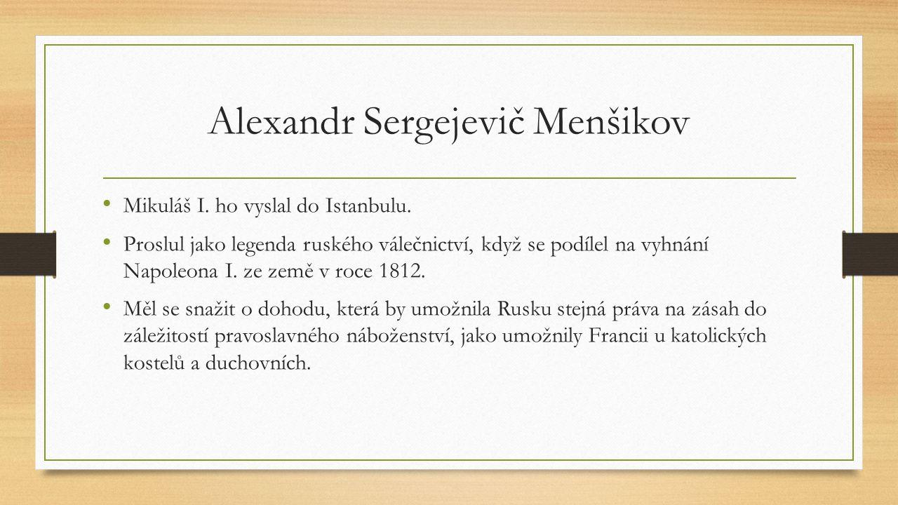 Alexandr Sergejevič Menšikov Mikuláš I. ho vyslal do Istanbulu. Proslul jako legenda ruského válečnictví, když se podílel na vyhnání Napoleona I. ze z