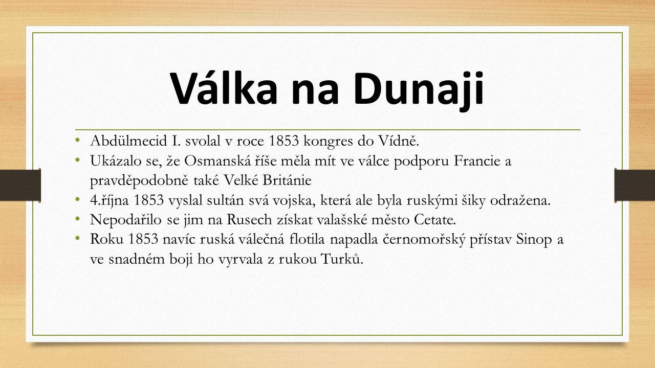 Válka na Dunaji Abdülmecid I. svolal v roce 1853 kongres do Vídně. Ukázalo se, že Osmanská říše měla mít ve válce podporu Francie a pravděpodobně také