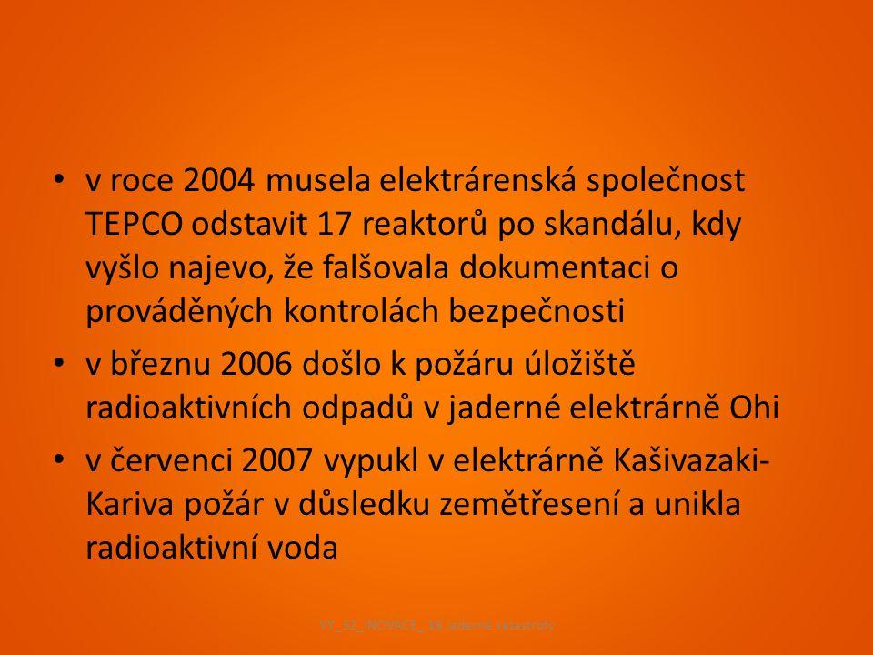 v roce 2004 musela elektrárenská společnost TEPCO odstavit 17 reaktorů po skandálu, kdy vyšlo najevo, že falšovala dokumentaci o prováděných kontrolác