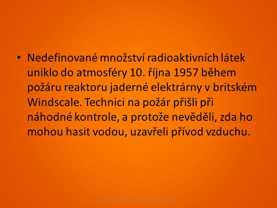 Nedefinované množství radioaktivních látek uniklo do atmosféry 10. října 1957 během požáru reaktoru jaderné elektrárny v britském Windscale. Technici