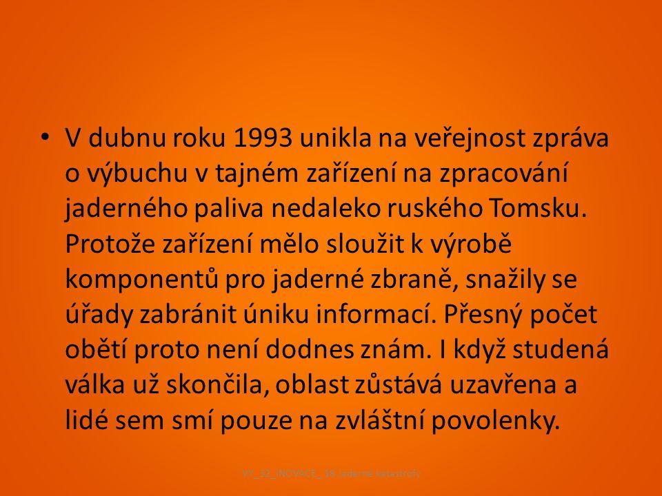 V dubnu roku 1993 unikla na veřejnost zpráva o výbuchu v tajném zařízení na zpracování jaderného paliva nedaleko ruského Tomsku. Protože zařízení mělo