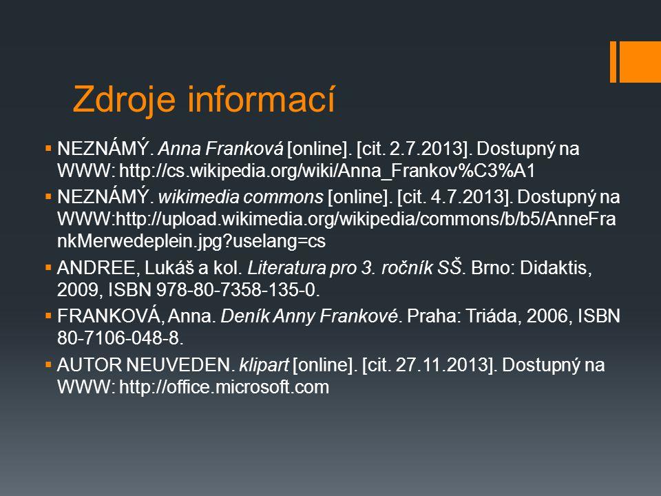 Zdroje informací  NEZNÁMÝ. Anna Franková [online]. [cit. 2.7.2013]. Dostupný na WWW: http://cs.wikipedia.org/wiki/Anna_Frankov%C3%A1  NEZNÁMÝ. wikim