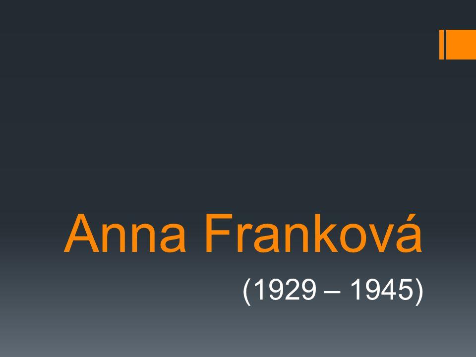 Amelis Marie Franková  Pocházela z německé židovské rodiny  Proslavil ji její deník, který si psala během skrývání v Amsterodamu za druhé světové války http://www.novinky.cz/zena/styl/319608-proc-vysel-kompletni-denik- anny-frankove-az-po-54-letech.html