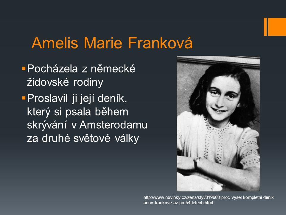 Amelis Marie Franková  Pocházela z německé židovské rodiny  Proslavil ji její deník, který si psala během skrývání v Amsterodamu za druhé světové vá