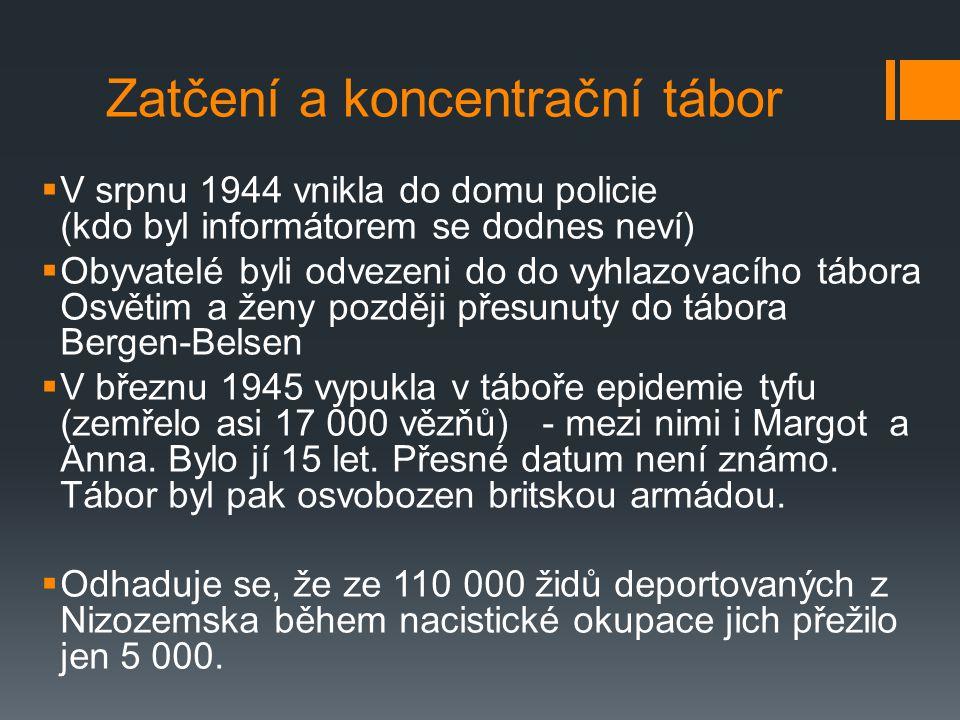 Zatčení a koncentrační tábor  V srpnu 1944 vnikla do domu policie (kdo byl informátorem se dodnes neví)  Obyvatelé byli odvezeni do do vyhlazovacího