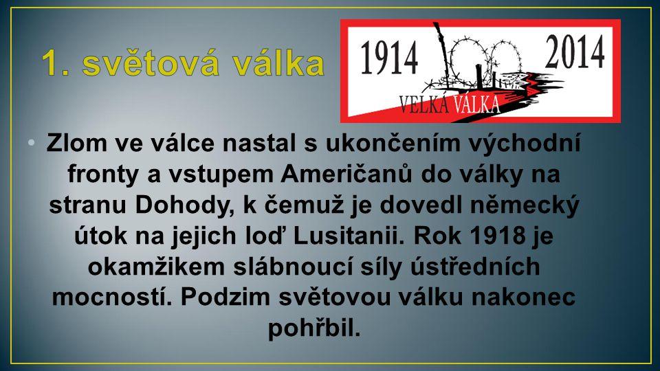 Zlom ve válce nastal s ukončením východní fronty a vstupem Američanů do války na stranu Dohody, k čemuž je dovedl německý útok na jejich loď Lusitanii