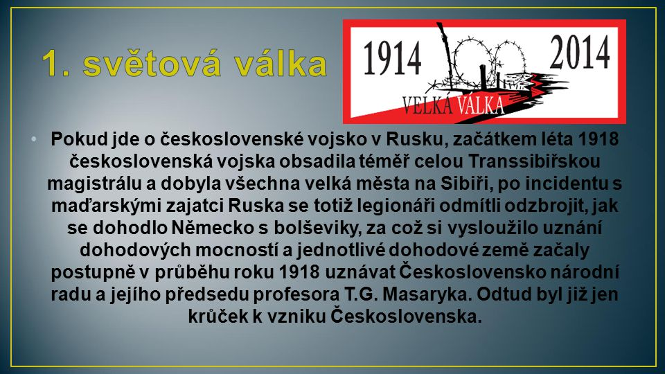 Pokud jde o československé vojsko v Rusku, začátkem léta 1918 československá vojska obsadila téměř celou Transsibiřskou magistrálu a dobyla všechna ve