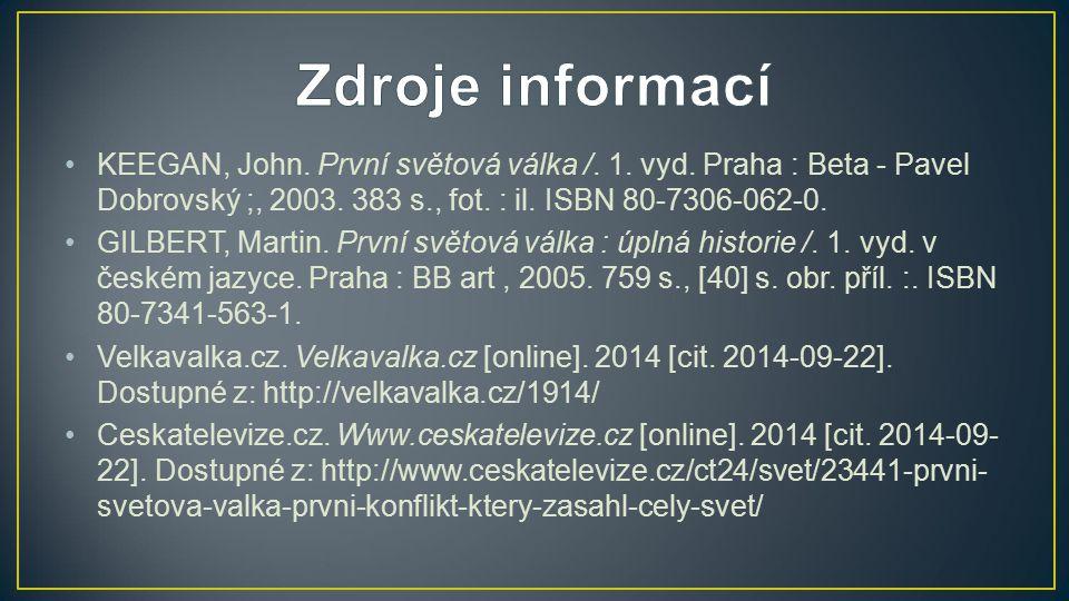 KEEGAN, John. První světová válka /. 1. vyd. Praha : Beta - Pavel Dobrovský ;, 2003. 383 s., fot. : il. ISBN 80-7306-062-0. GILBERT, Martin. První svě