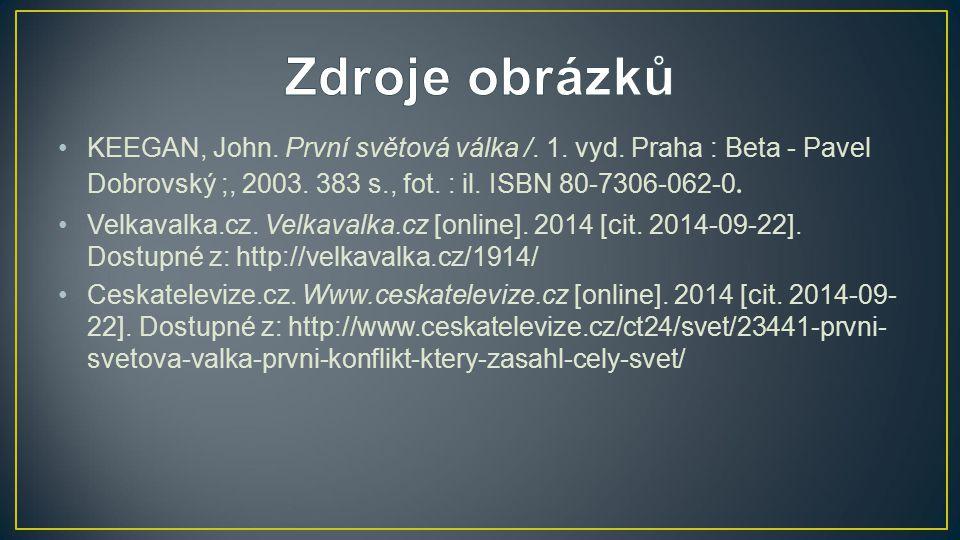 KEEGAN, John. První světová válka /. 1. vyd. Praha : Beta - Pavel Dobrovský ;, 2003. 383 s., fot. : il. ISBN 80-7306-062-0. Velkavalka.cz. Velkavalka.