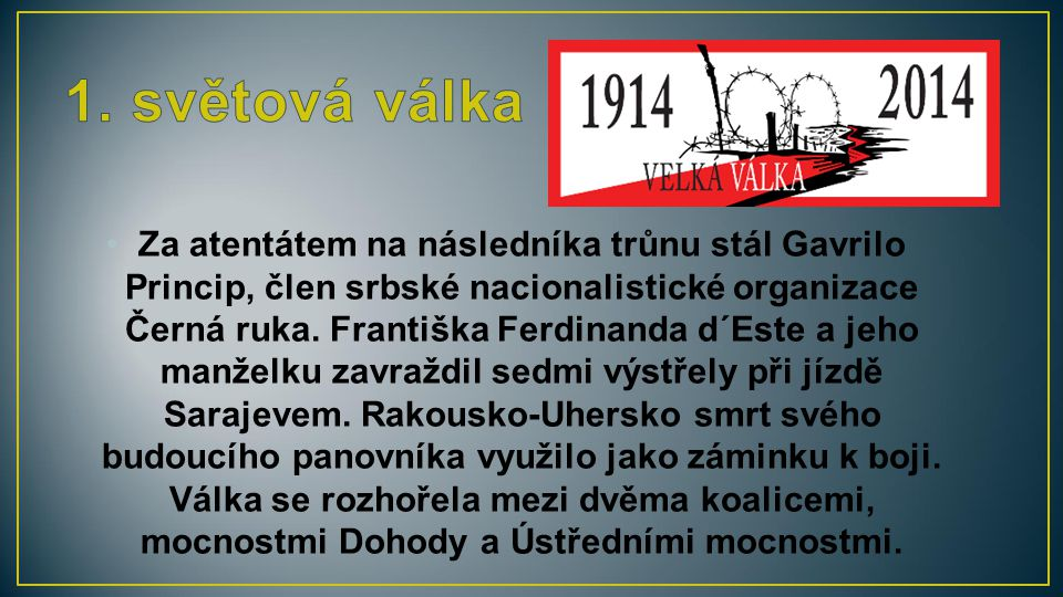 Za atentátem na následníka trůnu stál Gavrilo Princip, člen srbské nacionalistické organizace Černá ruka. Františka Ferdinanda d´Este a jeho manželku