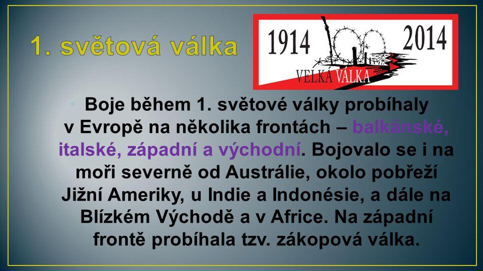 Boje během 1. světové války probíhaly v Evropě na několika frontách – balkánské, italské, západní a východní. Bojovalo se i na moři severně od Austrál