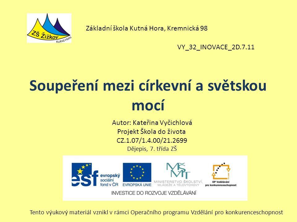 VY_32_INOVACE_2D.7.11 Autor: Kateřina Vyčichlová Projekt Škola do života CZ.1.07/1.4.00/21.2699 Dějepis, 7.