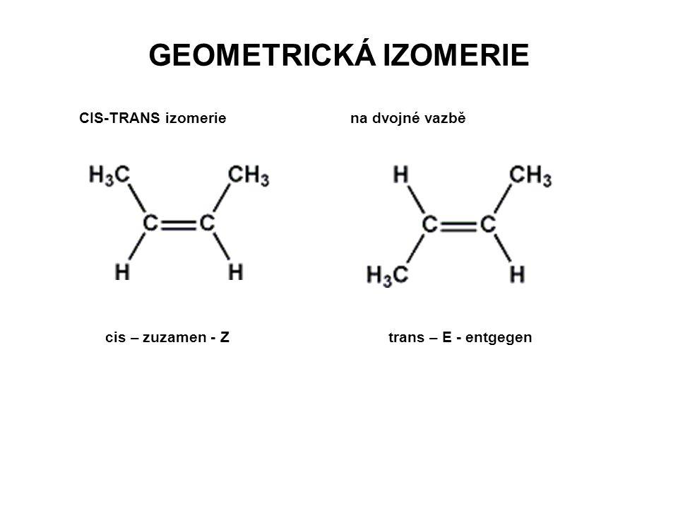 GEOMETRICKÁ IZOMERIE CIS-TRANS izomeriena dvojné vazbě cis – zuzamen - Ztrans – E - entgegen