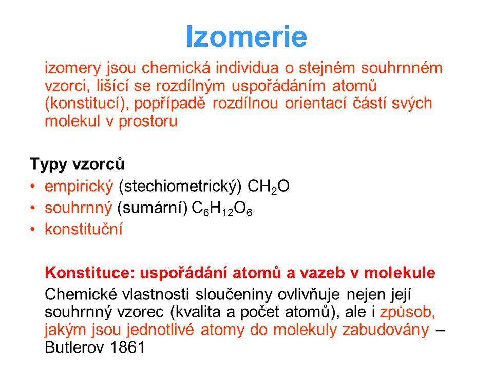 Izomerie izomery jsou chemická individua o stejném souhrnném vzorci, lišící se rozdílným uspořádáním atomů (konstitucí), popřípadě rozdílnou orientací