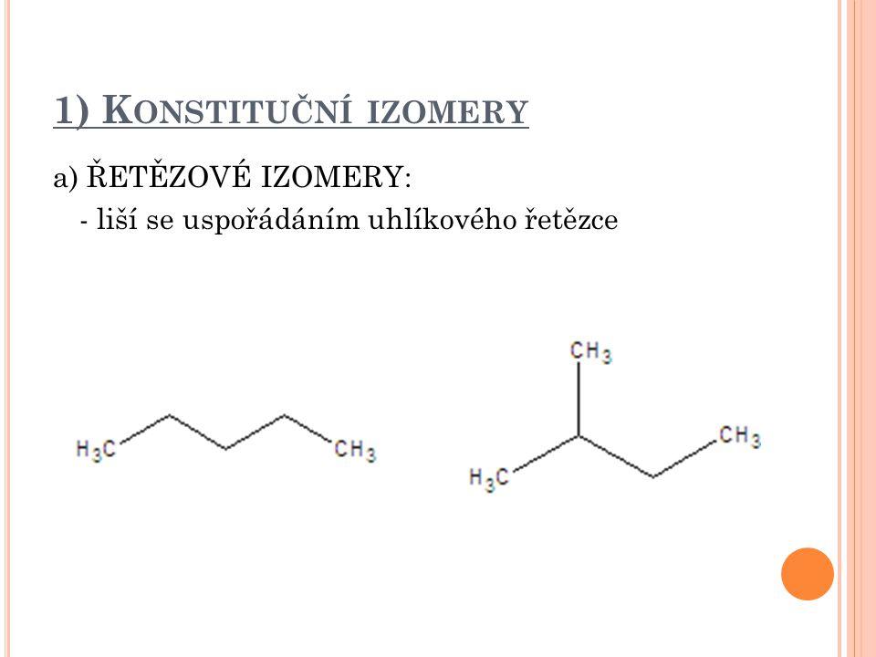 1) K ONSTITUČNÍ IZOMERY b) POLOHOVÉ IZOMERY: - liší se polohou funkční skupiny nebo substituentu na uhlíkovém řetězci